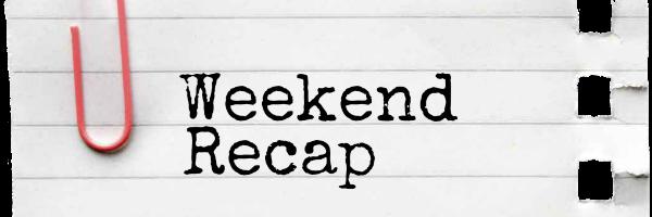 Weekend Recap Feat