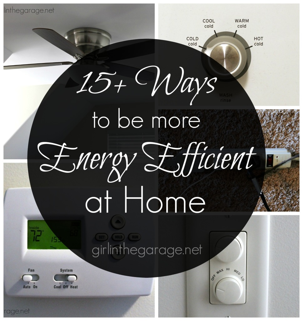 15+ Tips for being more energy efficient at home.  Saving money + helping the environment, what could be better?  girlinthegarage.net