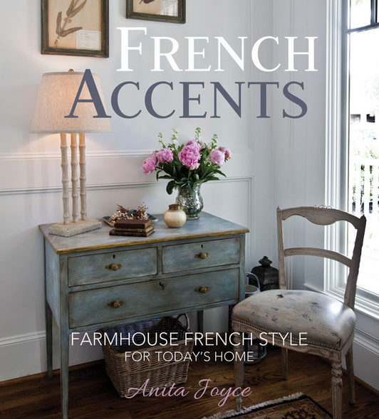 French Accents: Farmhouse French Style For Today's Home - by Anita Joyce