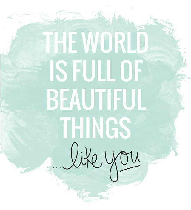 The world is full of beautiful things ...like you