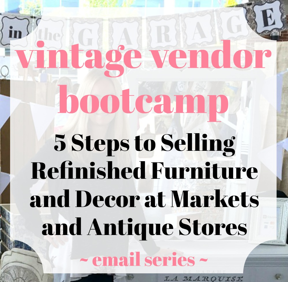 Vintage vendor bootcamp - 5 steps to selling refinished furniture and decor at markets and antique stores - free email series by Girl in the Garage