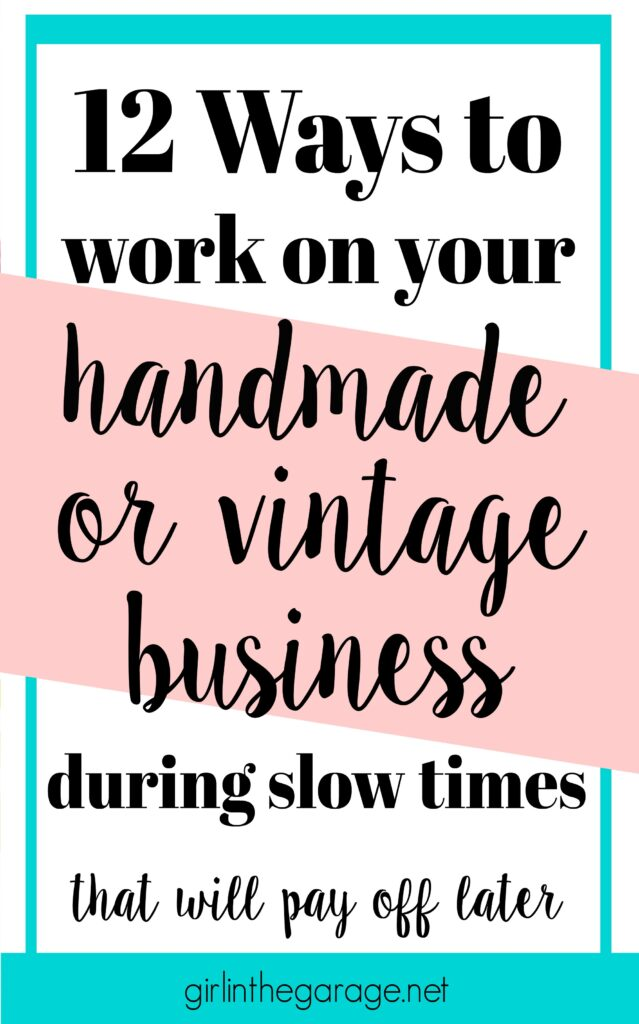 12 Ways to work on your handmade or vintage business during slow times (that will pay off later) - by Girl in the Garage